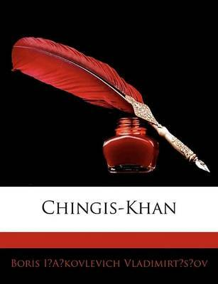 Chingis-Khan by Boris Iakovlevich Vladimirtsov