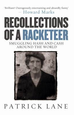 Recollections of a RacketeerSmuggling Hash and Cash Around the World by Patrick Lane image
