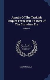 Annals of the Turkish Empire from 1591 to 1659 of the Christian Era; Volume 1 by Mustafa Naima image