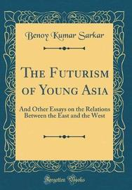 The Futurism of Young Asia by Benoy Kumar Sarkar image