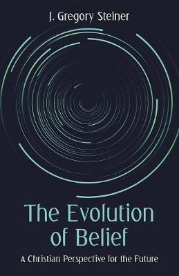 The Evolution of Belief by J Gregory Steiner image
