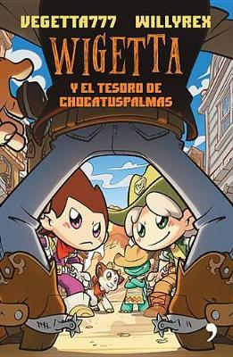 Wigetta y El Tesoro de Chocatuspalmas by Vegetta777 Vegetta777