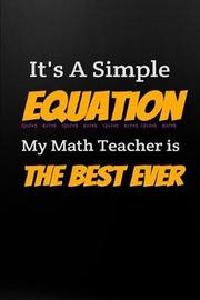 It's a Simple Equation My Math Teacher Is the Best Ever by Allan Wilson