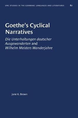 Goethe's Cyclical Narratives by Jane K. Brown