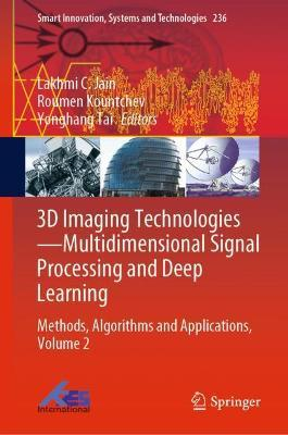 3D Imaging Technologies-Multidimensional Signal Processing and Deep Learning