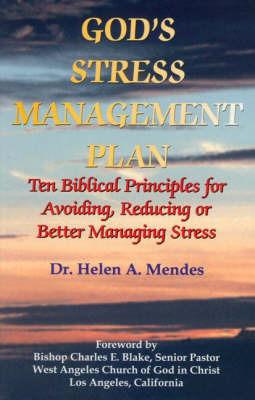 God's Stress Management Plan by Helen A. Mendes