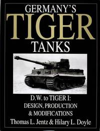 Germany's Tiger Tanks D.W. to Tiger I by Thomas L. Jentz