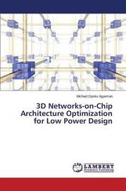 3D Networks-On-Chip Architecture Optimization for Low Power Design by Opoku Agyeman Michael