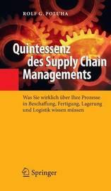 Quintessenz Des Supply Chain Managements: Was Sie Wirklich Uber Ihre Prozesse in Beschaffung, Fertigung, Lagerung Und Logistik Wissen Mussen by Rolf G. Poluha