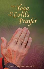 The Yoga of the Lord's Prayer by Swami Shankarananda