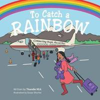 To Catch a Rainbow by Thandie M V