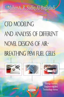 CFD Modeling & Analysis of Different Novel Designs of Air-Breathing Pem Fuel Cells by Maher A.R. Sadiq Al-Baghdadi