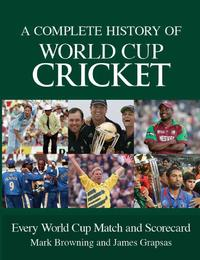 A Complete History of World Cup Cricket by Mark Browning
