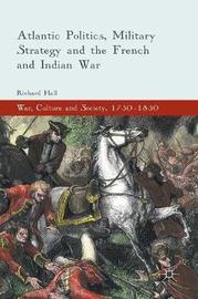 Atlantic Politics, Military Strategy and the French and Indian War by Richard Hall