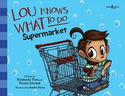 Lou Knows What to Do: Supermarket by Kimberly Tice