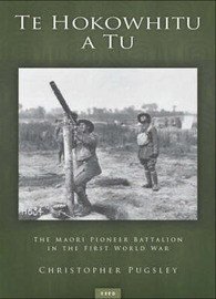 Te Hokowhitu a Tu: the Maori Pioneer Batallion in the First World War by Christopher Pugsley