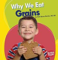 Why We Eat Grains by Beth Bence Reinke