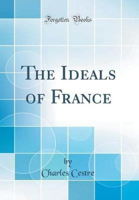 The Ideals of France (Classic Reprint) by Charles Cestre image