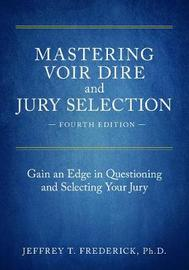 Mastering Voir Dire and Jury Selection by Jeffery T Frederick