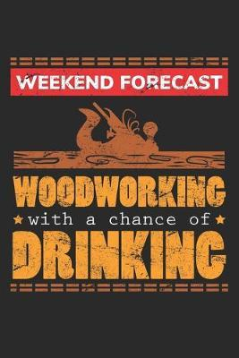 Weekend Forecast Woodworking With a chance of Drinking by Woodworking Publishing