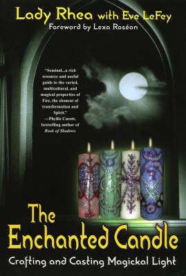 The Enchanted Candle: Crafting and Casting Magickal Light by Lady Rhea image