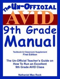 """The Un-Official Avid """"(Advancement Via Individual Determination)"""" 9th Grade Manual: The Un-Official Teacher's Guide on How to Run an Excellent 9th Grade Avid Class by Nathaniel Max Rock image"""