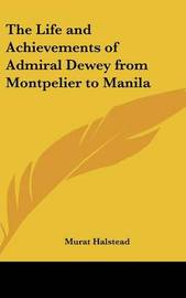 The Life and Achievements of Admiral Dewey from Montpelier to Manila by Murat Halstead image