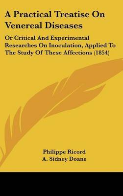 A Practical Treatise on Venereal Diseases: Or Critical and Experimental Researches on Inoculation, Applied to the Study of These Affections (1854) by Philippe Ricord image