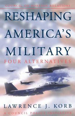 Reshaping America (TM)s Military by Lawrence Korb image