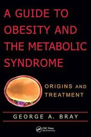 A Guide to Obesity and the Metabolic Syndrome by George A Bray