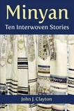 Minyan: Ten Interwoven Stories by John J Clayton
