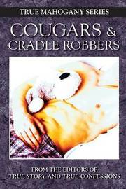 Cougars and Cradle Robbers by Editors of True Story and True Confessio