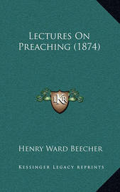 Lectures on Preaching (1874) by Henry Ward Beecher