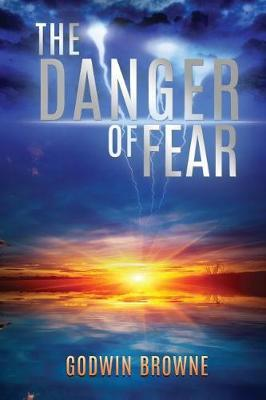 The Danger of Fear by Godwin Browne