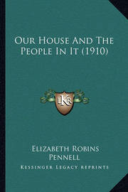 Our House and the People in It (1910) by Elizabeth Robins Pennell