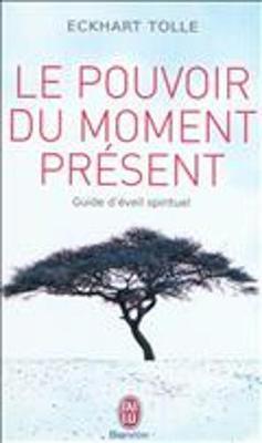 Le pouvoir du moment present by Eckhart Tolle