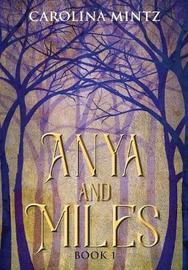 Anya and Miles Book 1 by Carolina Mintz