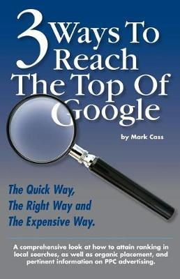 3 Ways to Reach the Top of Google by Mark W Cass