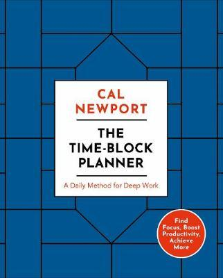 The Time-Block Planner by Cal Newport