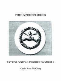 The Hyperion Series Astrological Degree Symbols by Gavin, Kent McClung