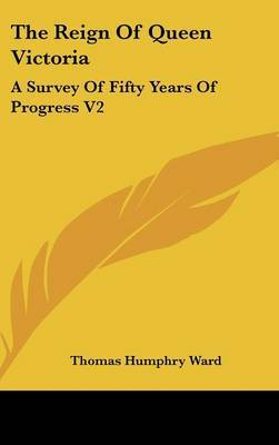 The Reign Of Queen Victoria: A Survey Of Fifty Years Of Progress V2 by Thomas Humphry Ward image