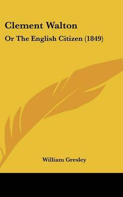Clement Walton: Or The English Citizen (1849) by William Gresley image