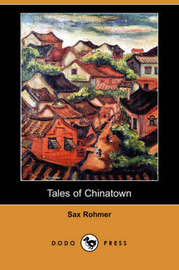 Tales of Chinatown (Dodo Press) by Professor Sax Rohmer