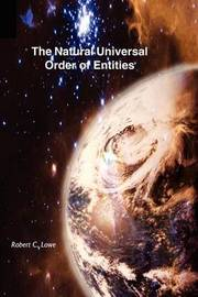 The Natural Universal Order of Entities by Robert C. Lowe image