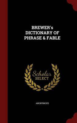 Brewer's Dictionary of Phrase & Fable by * Anonymous