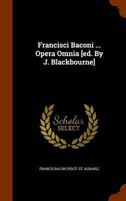 Francisci Baconi ... Opera Omnia [Ed. by J. Blackbourne] image