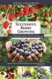 Successful Berry Growing by Gene Logsdon