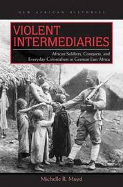 Violent Intermediaries by Michelle R Moyd