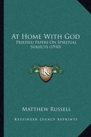 At Home with God: Priedieu Papers on Spiritual Subjects (1910) by Matthew Russell