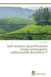 Soil Erosion Quantification Using Cosmogenic Radionuclide Beryllium-7 by Jha Abhinand